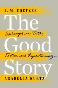 The Good Story // J.M. Coetzee and Arabella Kurtz