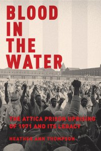 """Blood in the Water: The Attica Prison Uprising of 1971 and Its Legacy,"" Heather Ann Thompson, Pantheon Books 2016 KNOPF DOUBLEDAY"