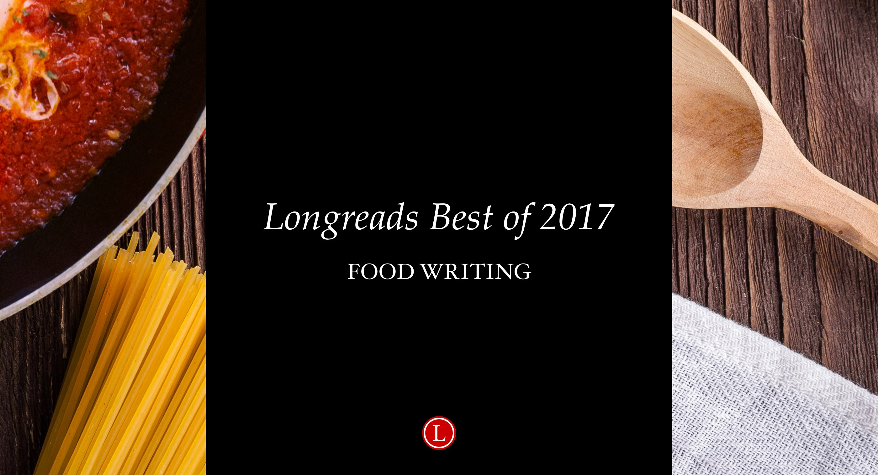 Longreads Best of 2017: Food Writing