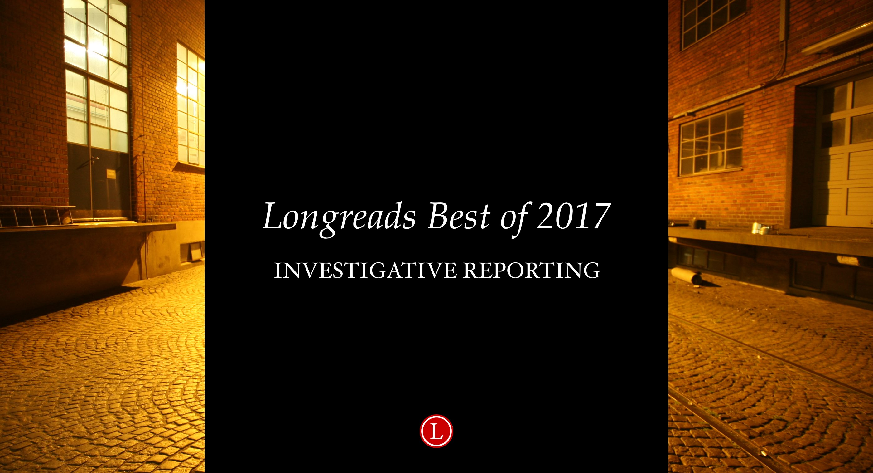 Longreads Best of 2017: Investigative Reporting