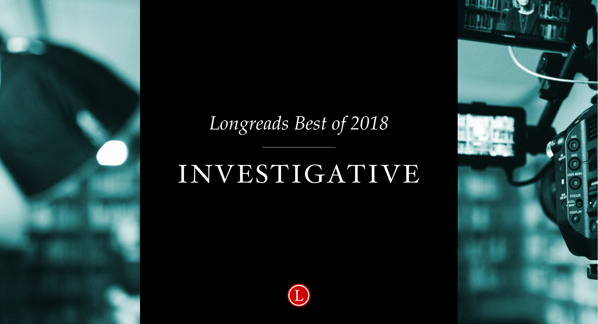 Longreads Best of 2018: Investigative Reporting