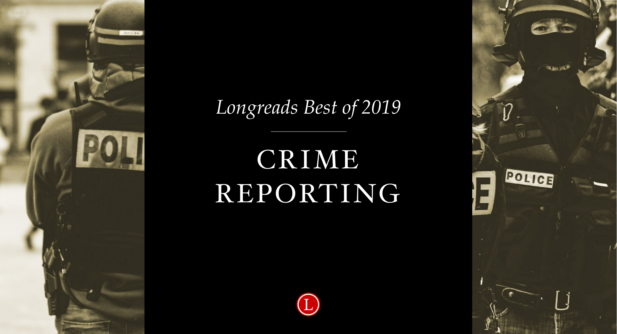 Longreads Best of 2019: Crime Reporting
