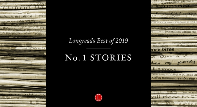 Longreads Best of 2019: All of Our No. 1 Story Picks
