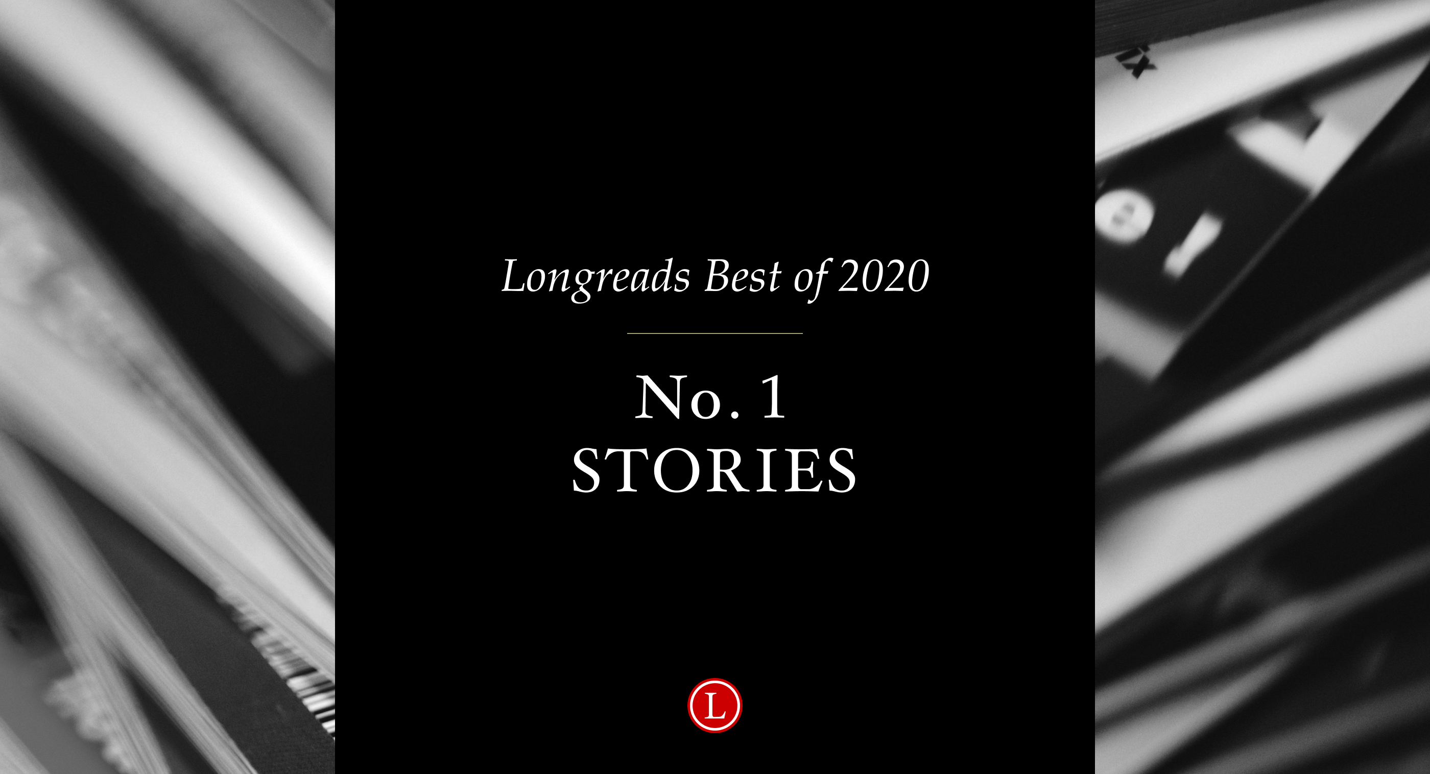 Longreads Best of 2020: All of Our No. 1 Story Picks